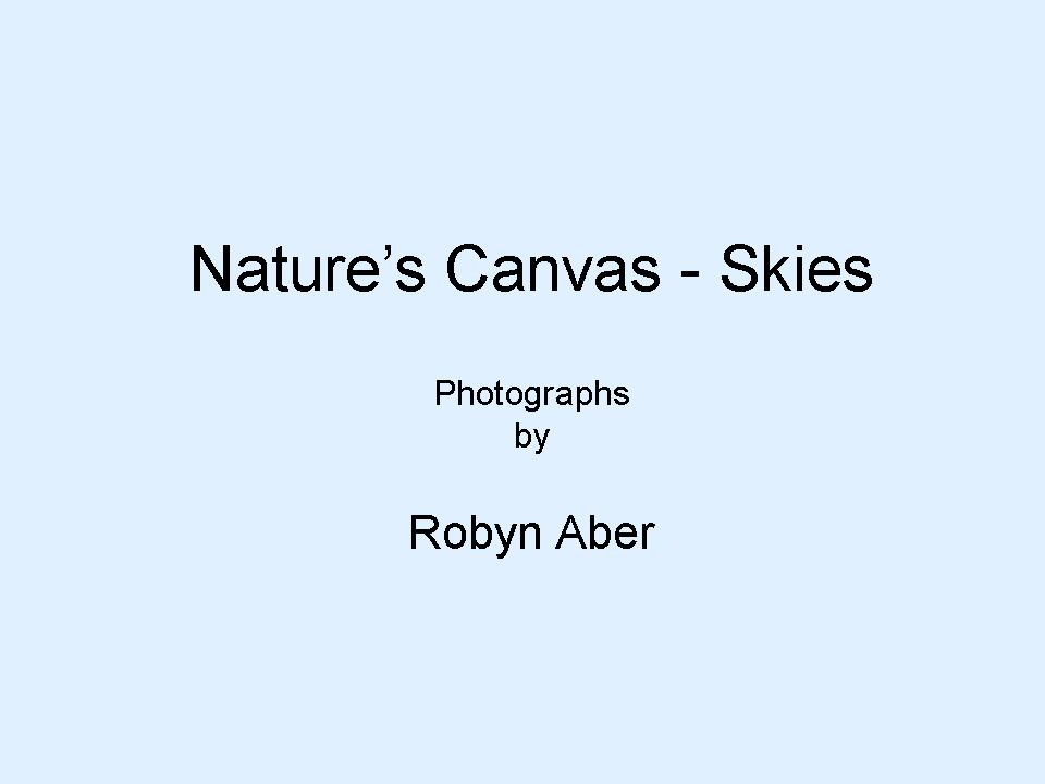 Nature's Canvas: Skies - Photographs by Robyn Aber