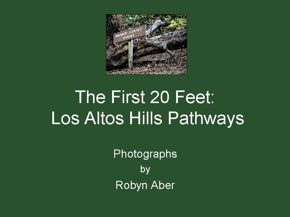The First 20 Feet: Los Altos Hills Pathways - Photographs by Robyn Aber